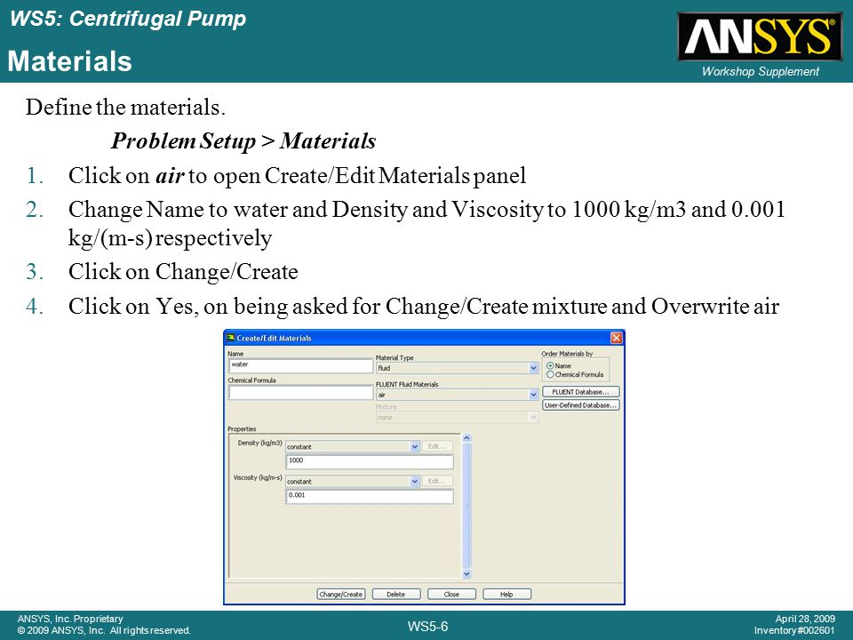 ANSYS, Inc. Proprietary © 2009 ANSYS, Inc. All rights reserved. Workshop Supplement WS5-6 April 28, 2009 Inventory #002601 WS5: Centrifugal Pump Mater