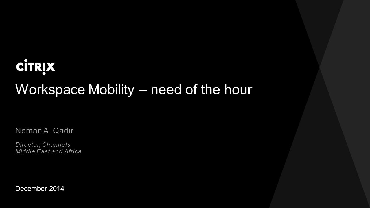 Workspace Mobility – need of the hour December 2014 Noman A.