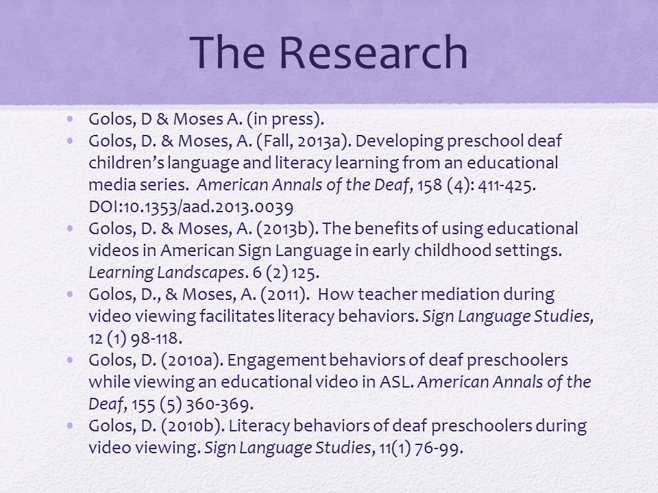 The Research Golos, D & Moses A. (in press). Golos, D. & Moses, A. (Fall, 2013a). Developing preschool deaf children's language and literacy learning