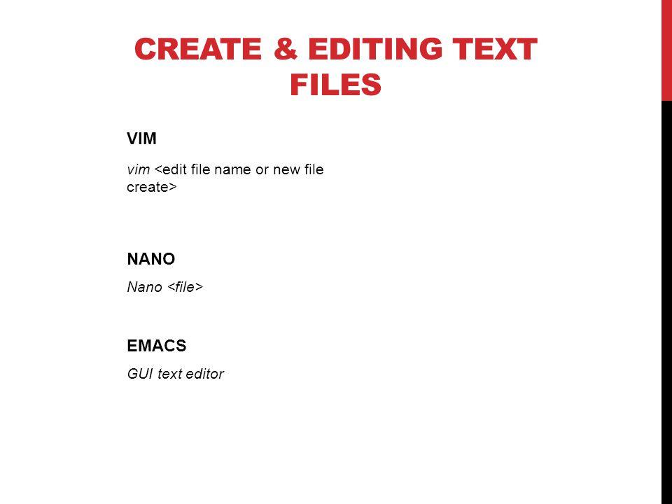 CREATE & EDITING TEXT FILES VIM vim NANO Nano EMACS GUI text editor