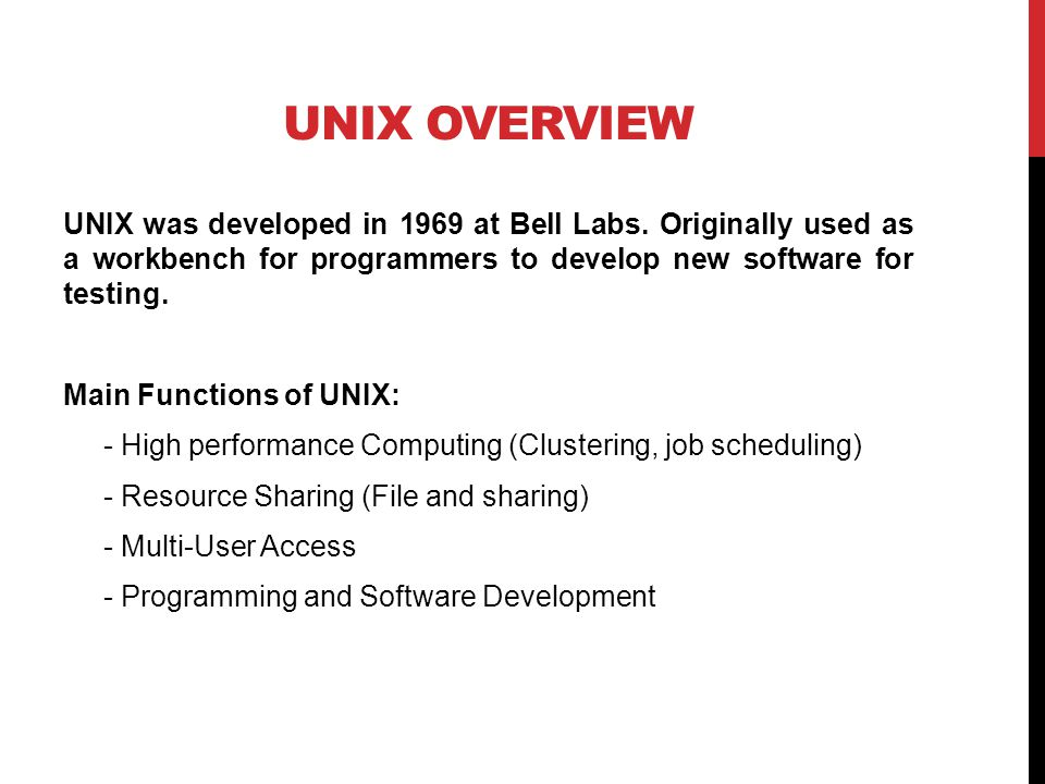 UNIX OVERVIEW UNIX was developed in 1969 at Bell Labs.