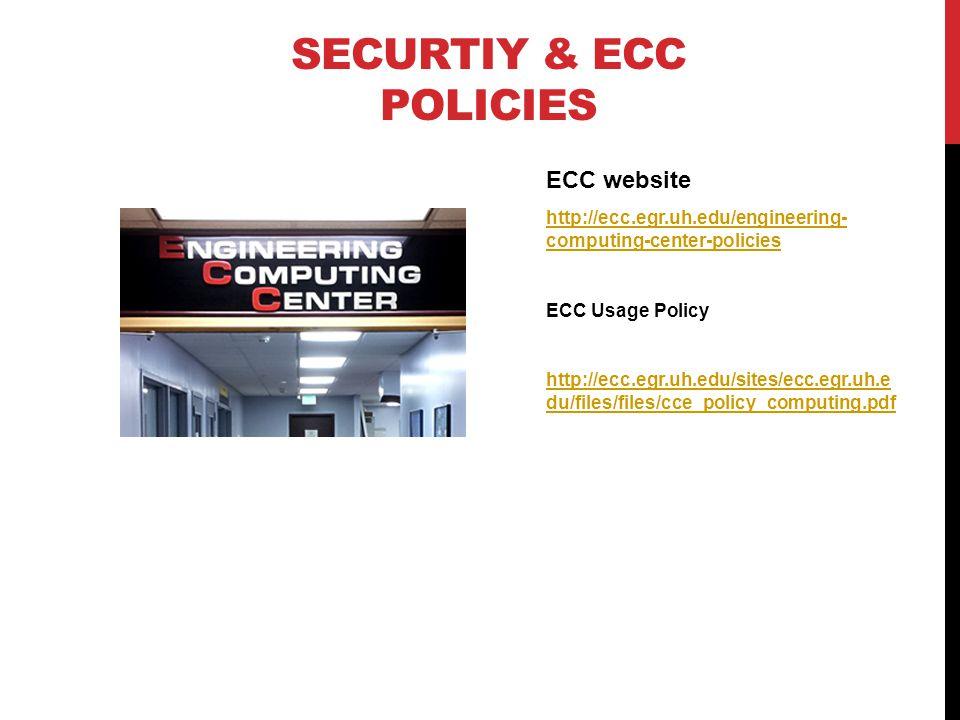 SECURTIY & ECC POLICIES ECC website http://ecc.egr.uh.edu/engineering- computing-center-policies ECC Usage Policy http://ecc.egr.uh.edu/sites/ecc.egr.uh.e du/files/files/cce_policy_computing.pdf