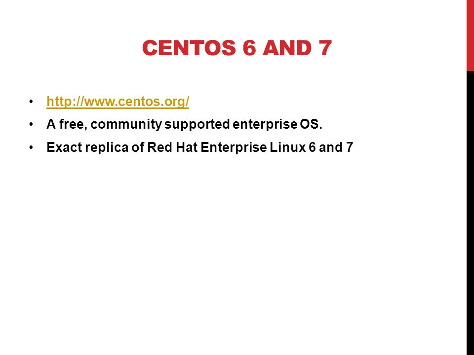 CENTOS 6 AND 7 http://www.centos.org/ A free, community supported enterprise OS.