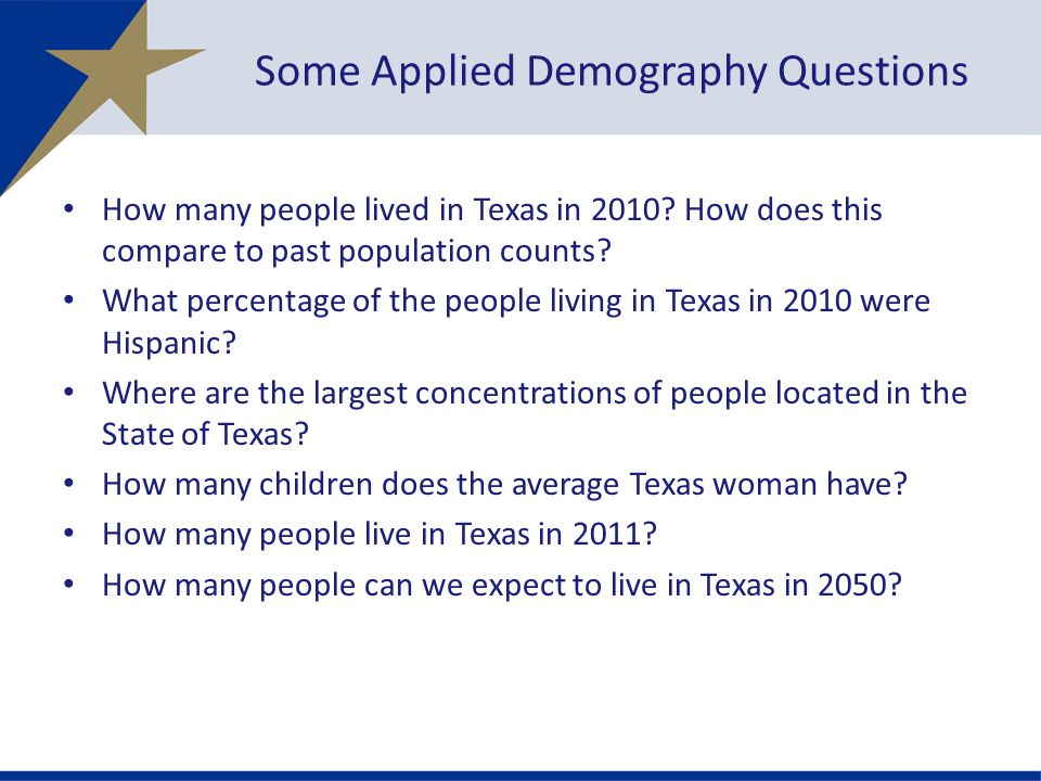 Some Applied Demography Questions How many people lived in Texas in 2010.