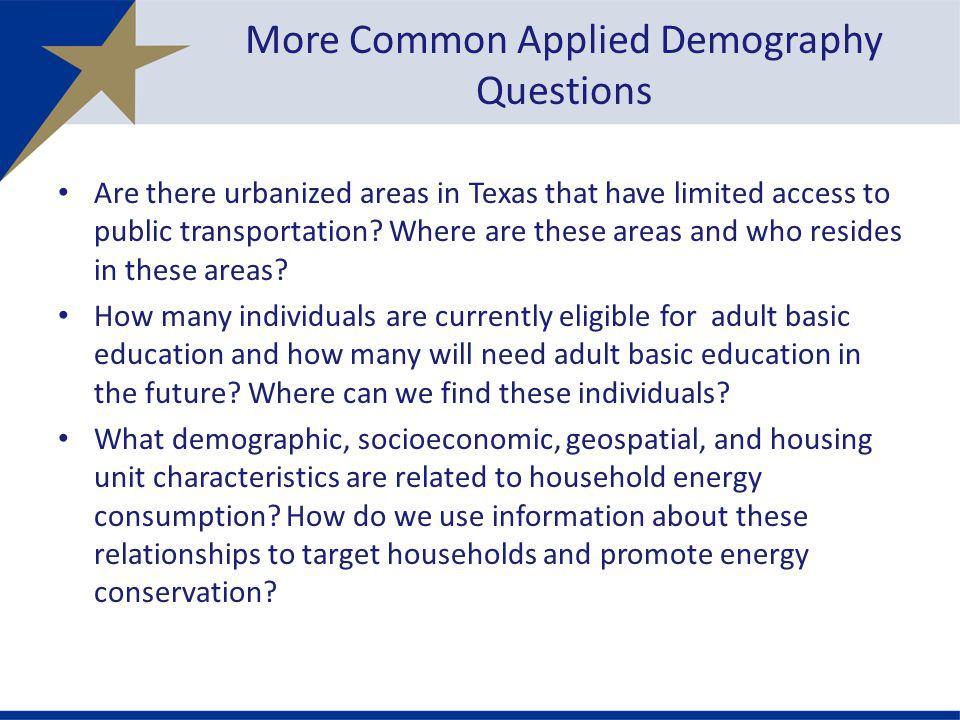 Projected Population in Urban Gaps UZAs, 2000UZAs, 2010 Total Population 15,085,07918,601,000 Urban Gap Population Estimate 2,942,783 (19.5%)4,169,641 (22.4%) Urban Gap Population 65 years plus 207,433 (1.4%)273,419 (1.7%) Urban Gap Workers 16 years plus with transit needs 211,534 (1.4%)291,976 (1.6%) Urban Gap Population 5 years plus with at least one disability 424,417 (2.8%)569,567 (3.1%) Urban Gap Population with known poverty status at 150% plus poverty level 460,997 (3.1%)596,453 (3.2%) 2000Projected 2010 Texas Population 20,851,82024,373,947