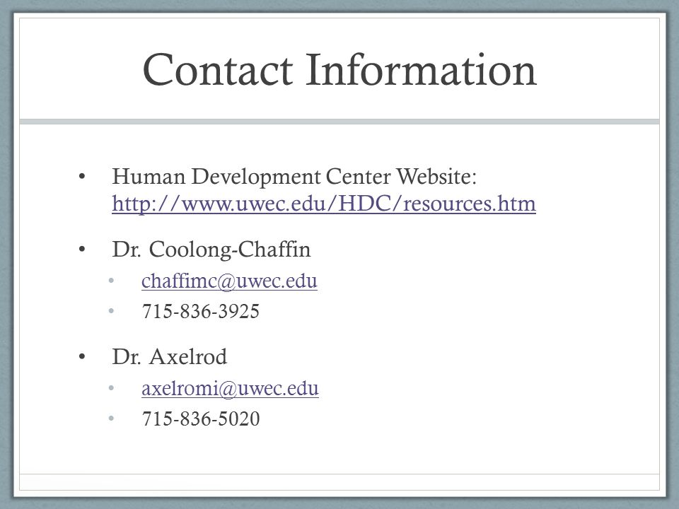 Contact Information Human Development Center Website: http://www.uwec.edu/HDC/resources.htm http://www.uwec.edu/HDC/resources.htm Dr.