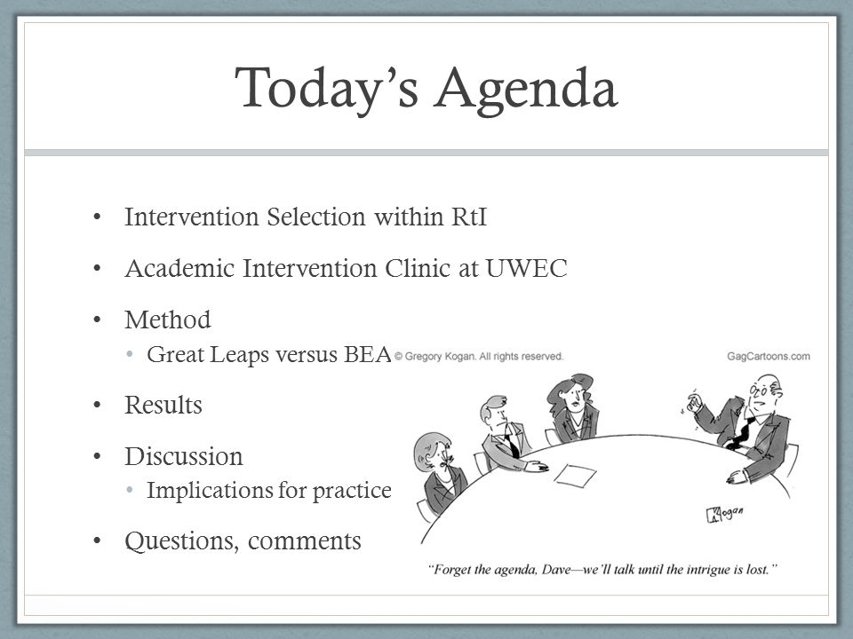Today's Agenda Intervention Selection within RtI Academic Intervention Clinic at UWEC Method Great Leaps versus BEA Results Discussion Implications fo