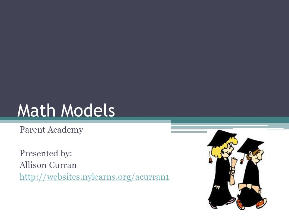 Math Models Parent Academy Presented by: Allison Curran http://websites.nylearns.org/acurran1