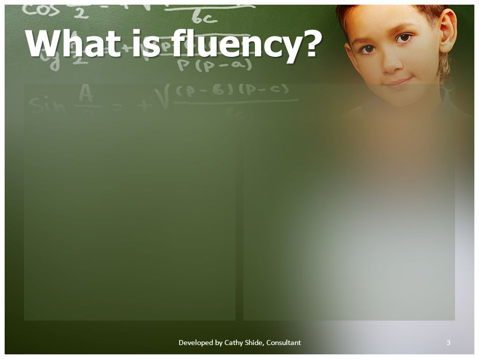 What is fluency 3Developed by Cathy Shide, Consultant