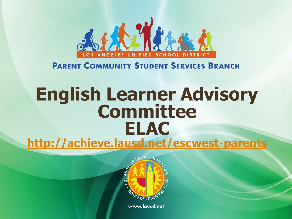 English Learner Advisory Committee ELAC http://achieve.lausd.net/escwest-parents 1