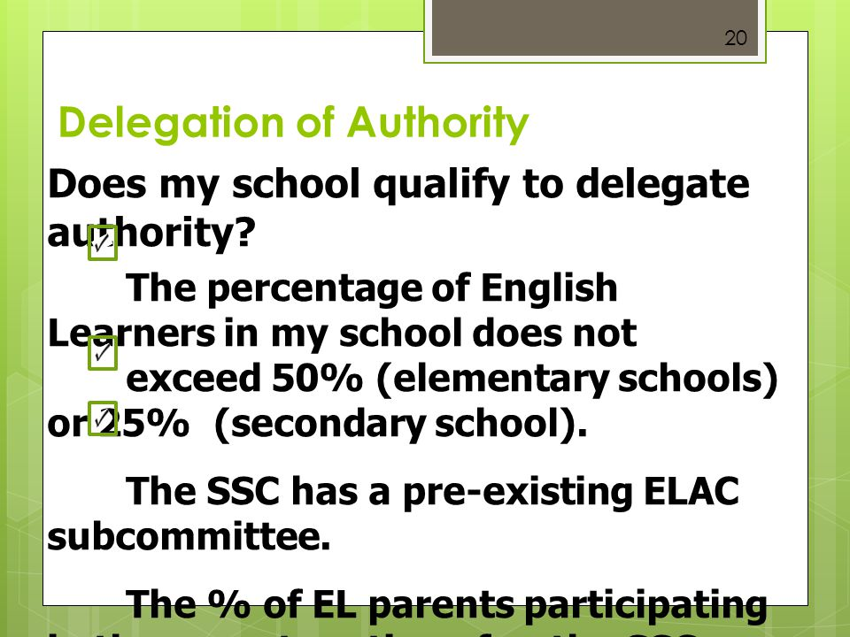 20 Delegation of Authority Does my school qualify to delegate authority? The percentage of English Learners in my school does not exceed 50% (elementa