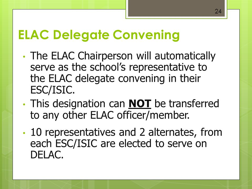 24 ELAC Delegate Convening The ELAC Chairperson will automatically serve as the school's representative to the ELAC delegate convening in their ESC/IS