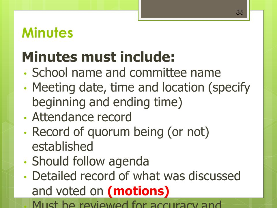 35 Minutes Minutes must include: School name and committee name Meeting date, time and location (specify beginning and ending time) Attendance record