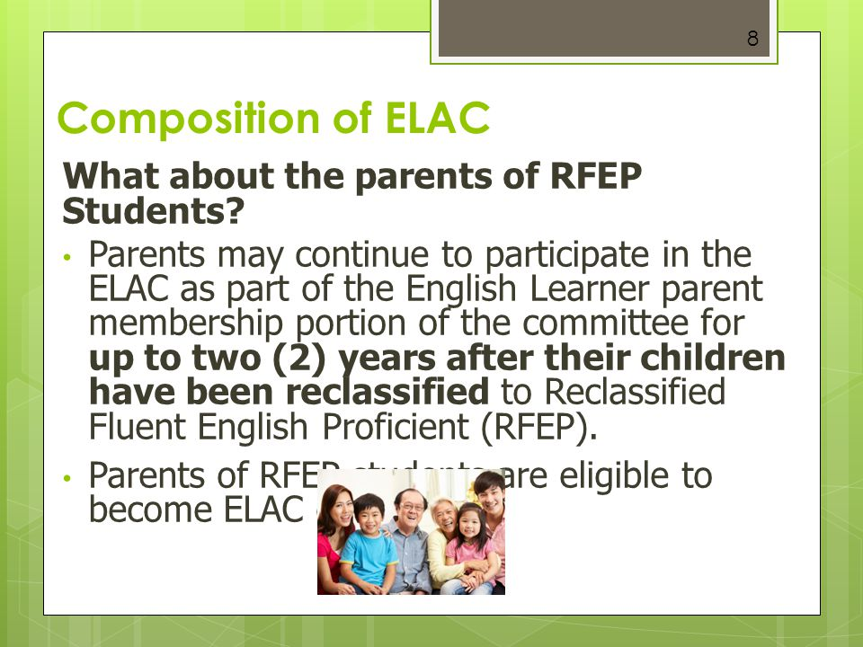 8 What about the parents of RFEP Students? Parents may continue to participate in the ELAC as part of the English Learner parent membership portion of
