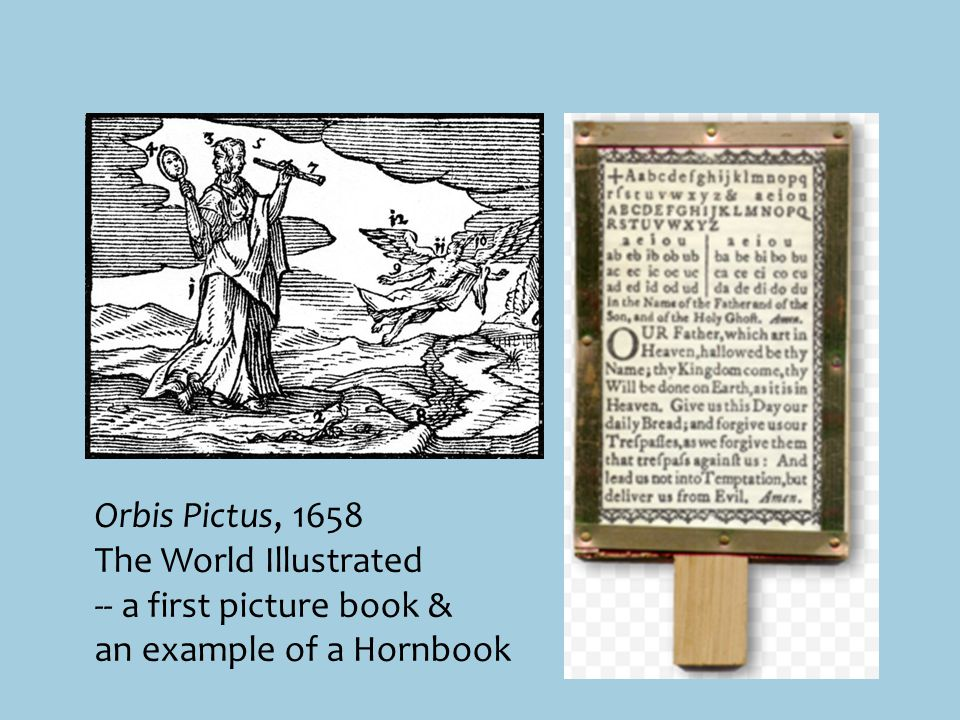 Orbis Pictus, 1658 The World Illustrated -- a first picture book & an example of a Hornbook