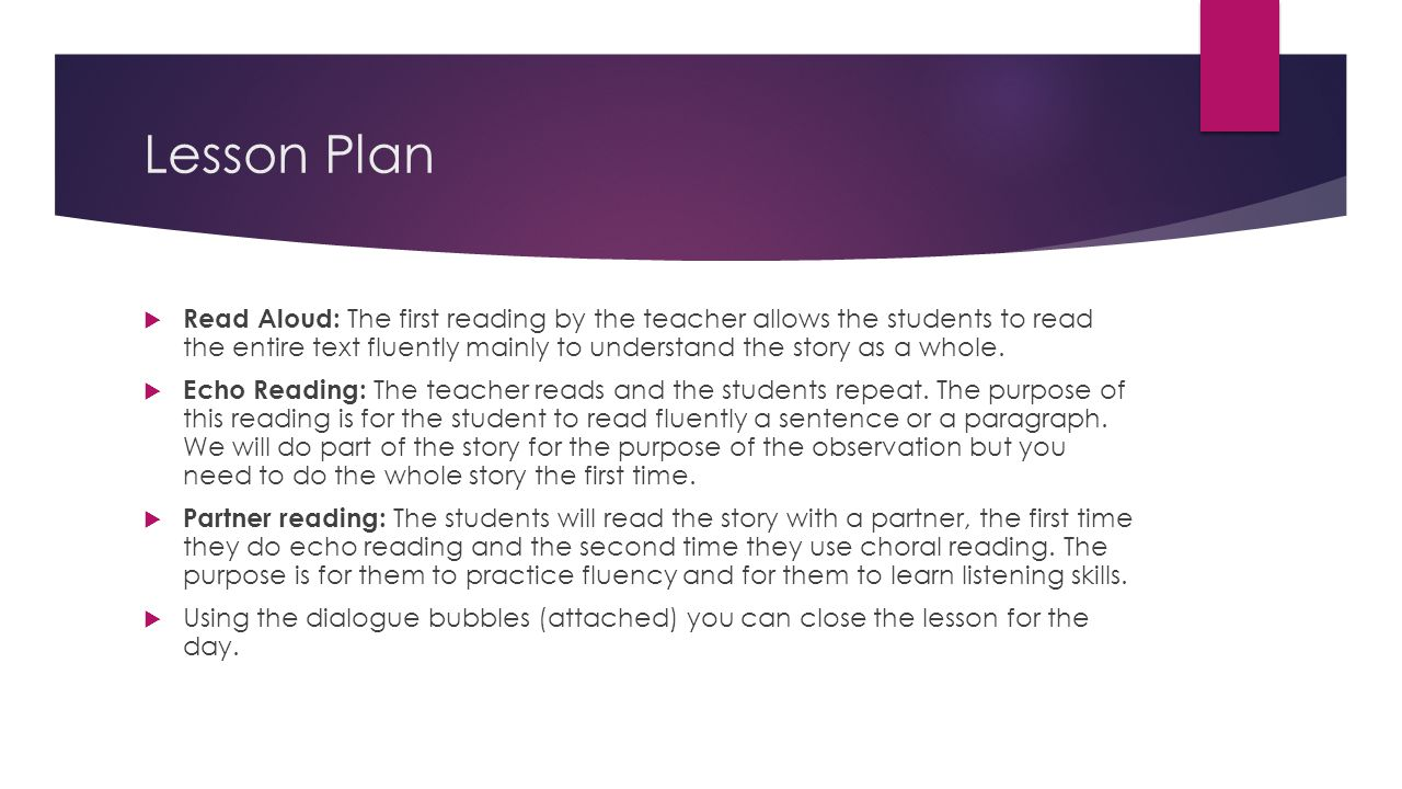 Lesson Plan  Read Aloud: The first reading by the teacher allows the students to read the entire text fluently mainly to understand the story as a wh