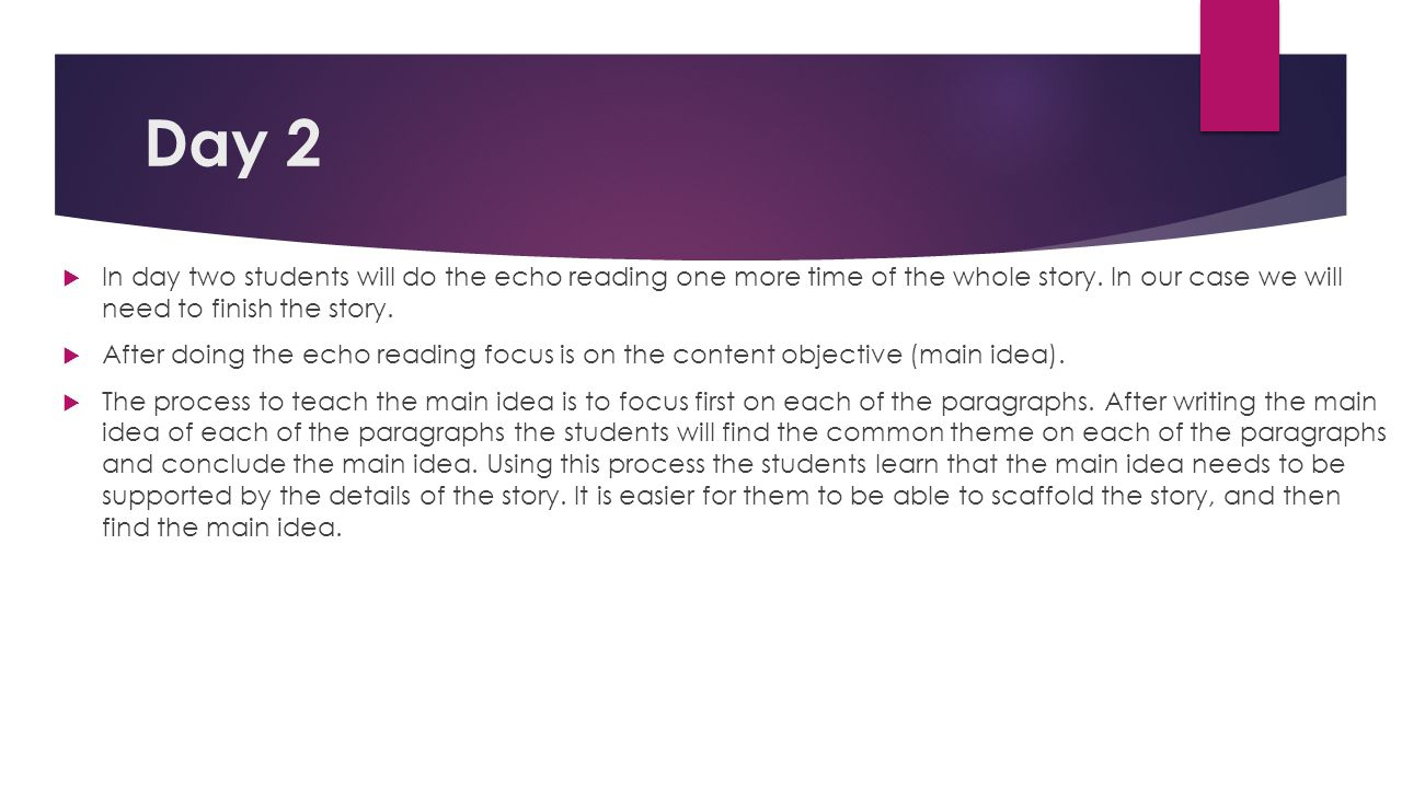 Day 2  In day two students will do the echo reading one more time of the whole story. In our case we will need to finish the story.  After doing the