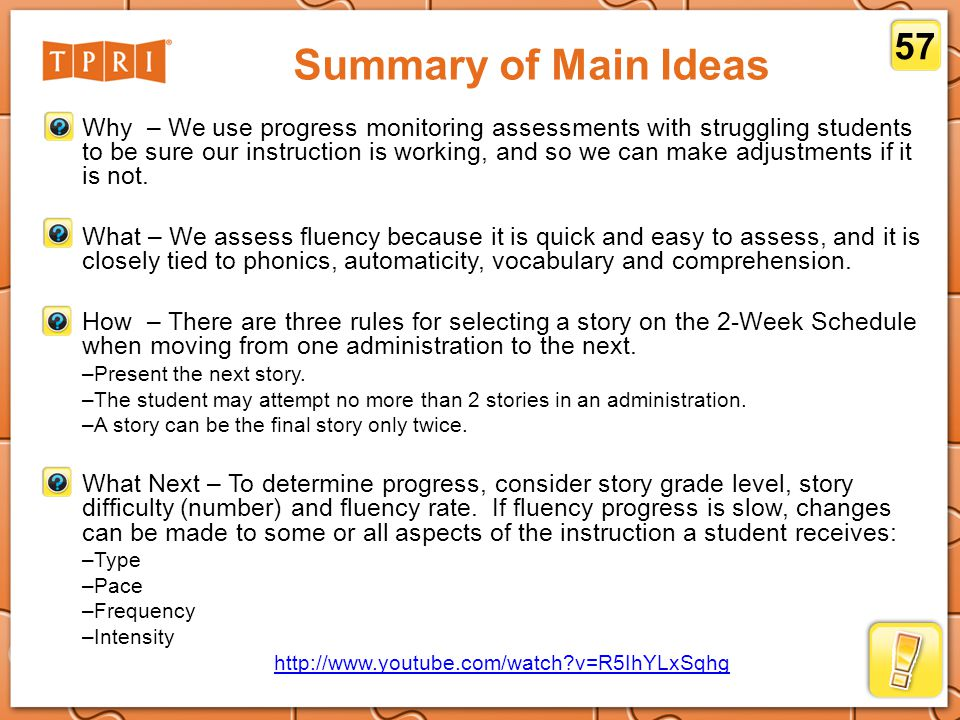 Summary of Main Ideas Why – We use progress monitoring assessments with struggling students to be sure our instruction is working, and so we can make