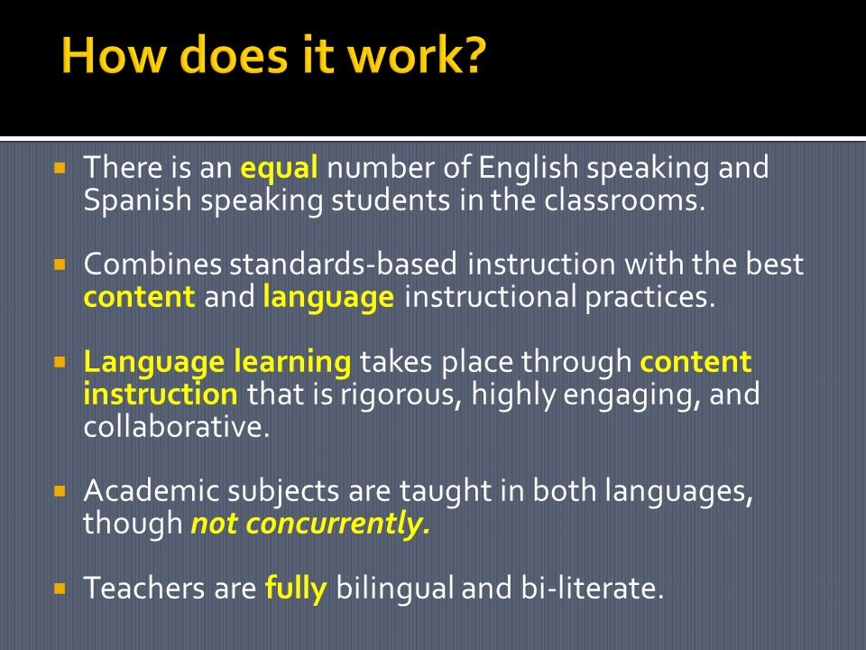  There is an equal number of English speaking and Spanish speaking students in the classrooms.
