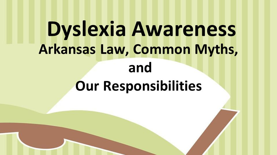 Dyslexia Awareness Arkansas Law, Common Myths, and Our Responsibilities