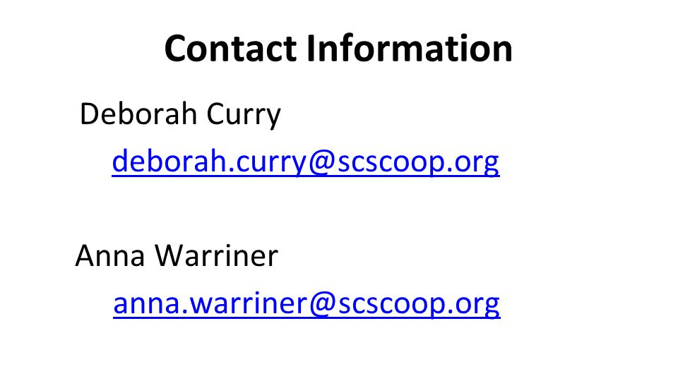 Contact Information Deborah Curry deborah.curry@scscoop.org Anna Warriner anna.warriner@scscoop.org