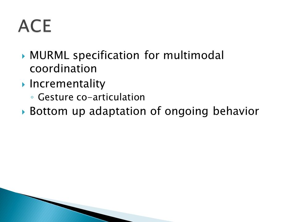  MURML specification for multimodal coordination  Incrementality ◦ Gesture co-articulation  Bottom up adaptation of ongoing behavior