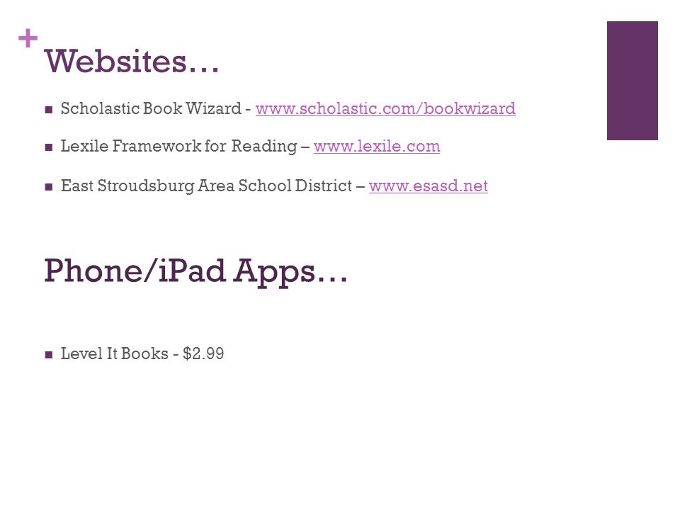 + Websites… Scholastic Book Wizard - www.scholastic.com/bookwizardwww.scholastic.com/bookwizard Phone/iPad Apps… Lexile Framework for Reading – www.le