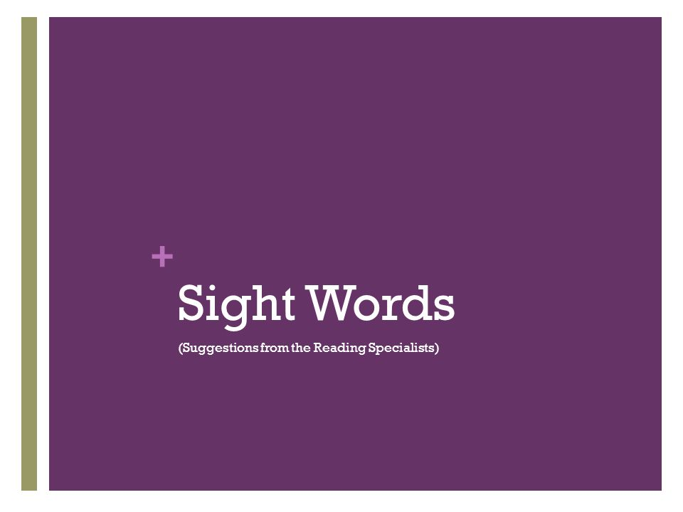 + Sight Words (Suggestions from the Reading Specialists)