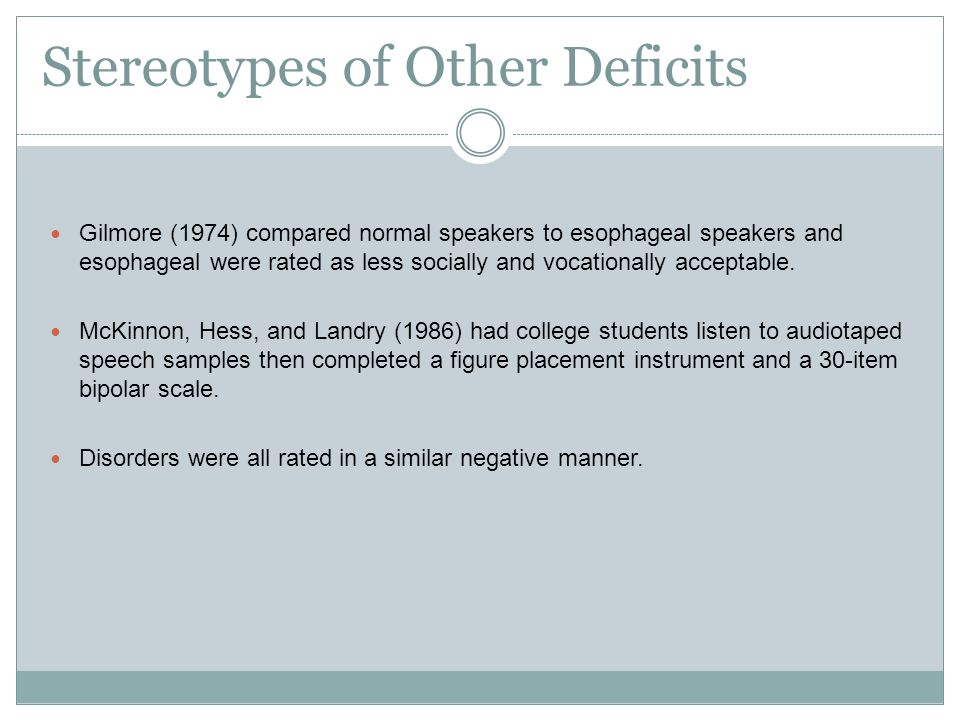 Stereotypes of Other Deficits Gilmore (1974) compared normal speakers to esophageal speakers and esophageal were rated as less socially and vocationally acceptable.