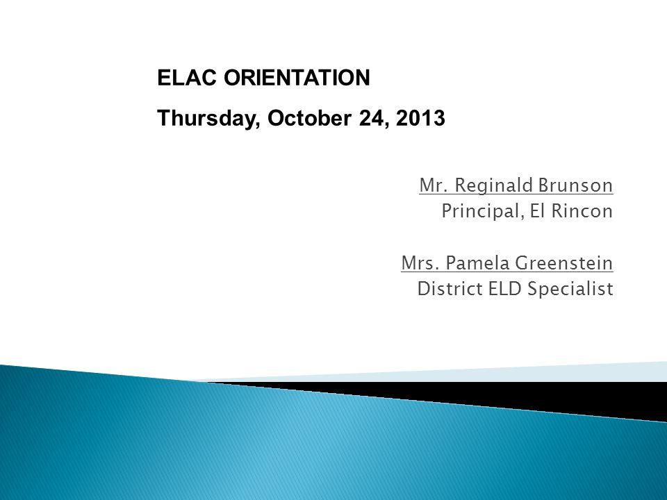 Mr. Reginald Brunson Principal, El Rincon Mrs.