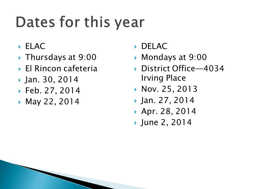 Dates for this year  ELAC  Thursdays at 9:00  El Rincon cafeteria  Jan.