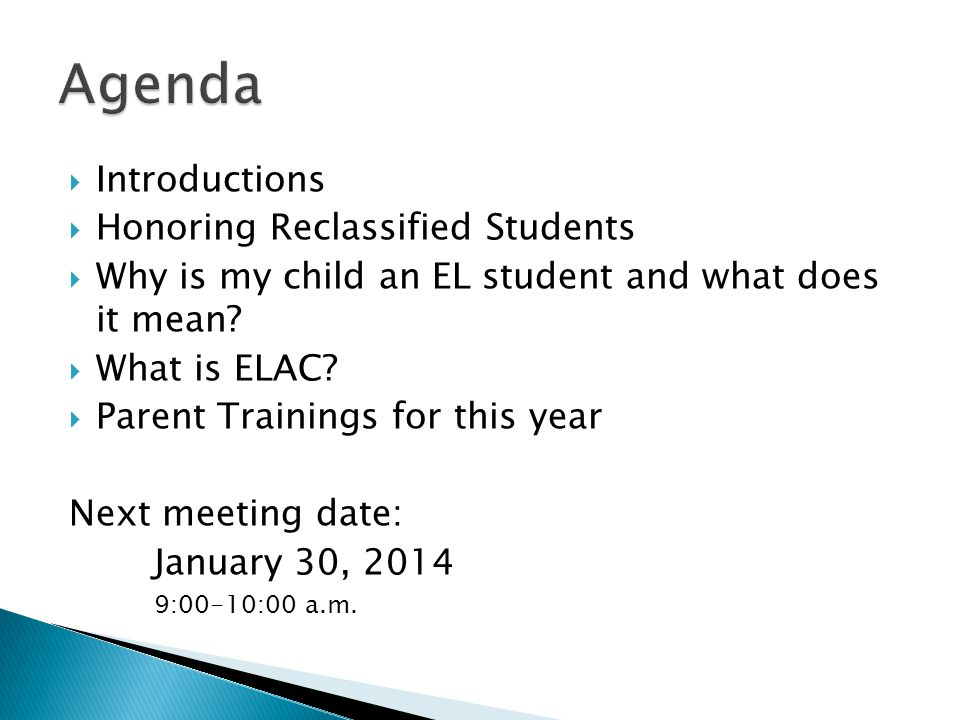  Introductions  Honoring Reclassified Students  Why is my child an EL student and what does it mean.