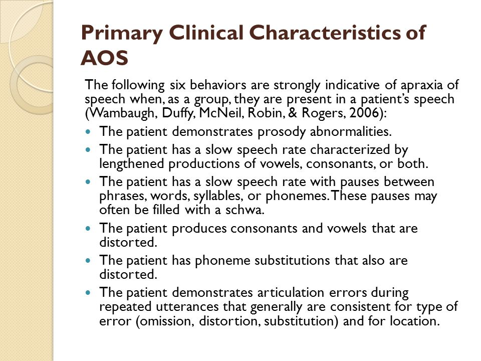 Differential Diagnosis: AOS and Fluent Aphasia Phoneme distortions often are present in cases of apraxia of speech; they are rare in the speech of patients with literal paraphasias.