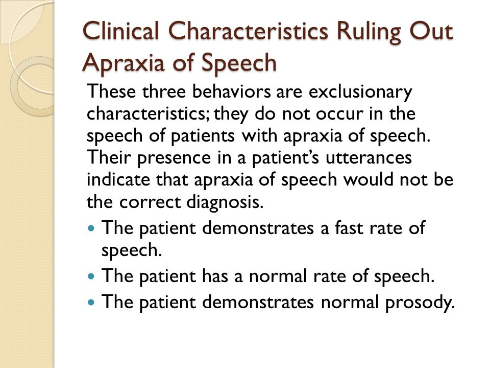 Clinical Characteristics Ruling Out Apraxia of Speech These three behaviors are exclusionary characteristics; they do not occur in the speech of patie
