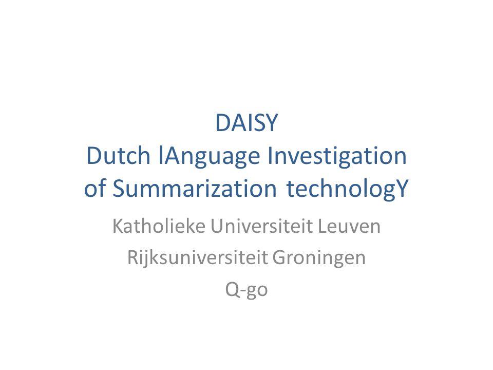 DAISY Dutch lAnguage Investigation of Summarization technologY Katholieke Universiteit Leuven Rijksuniversiteit Groningen Q-go