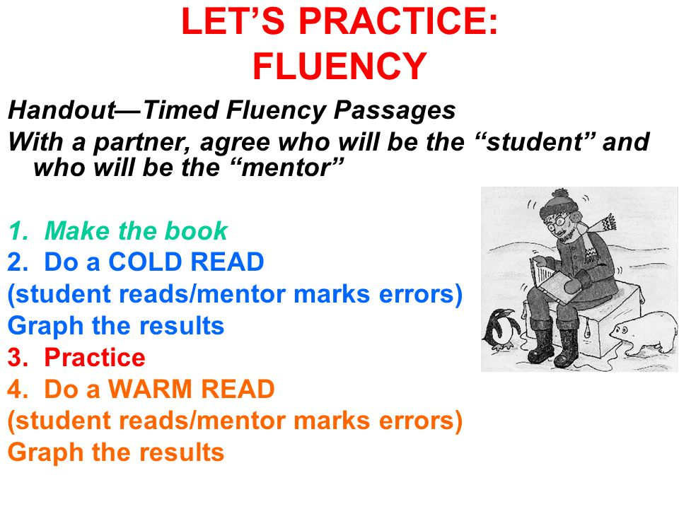 LET'S PRACTICE: FLUENCY Handout—Timed Fluency Passages With a partner, agree who will be the student and who will be the mentor 1.