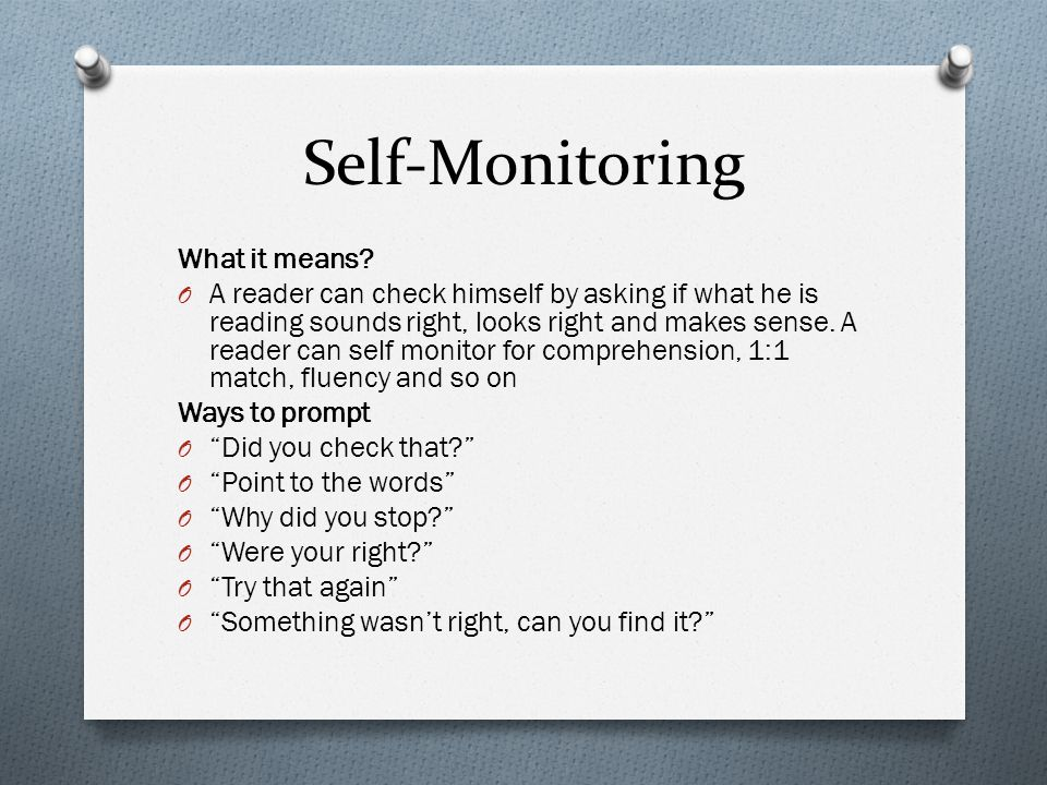 Self-Monitoring What it means? O A reader can check himself by asking if what he is reading sounds right, looks right and makes sense. A reader can se