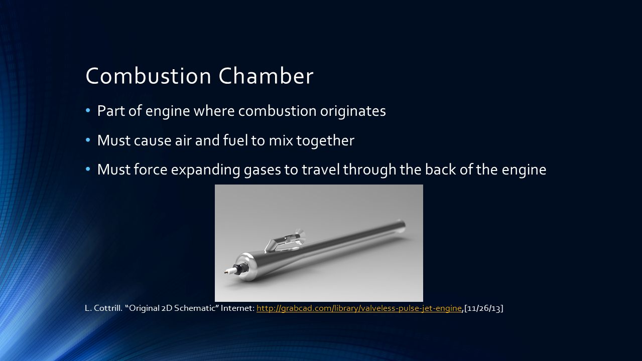 Combustion Chamber Part of engine where combustion originates Must cause air and fuel to mix together Must force expanding gases to travel through the back of the engine L.
