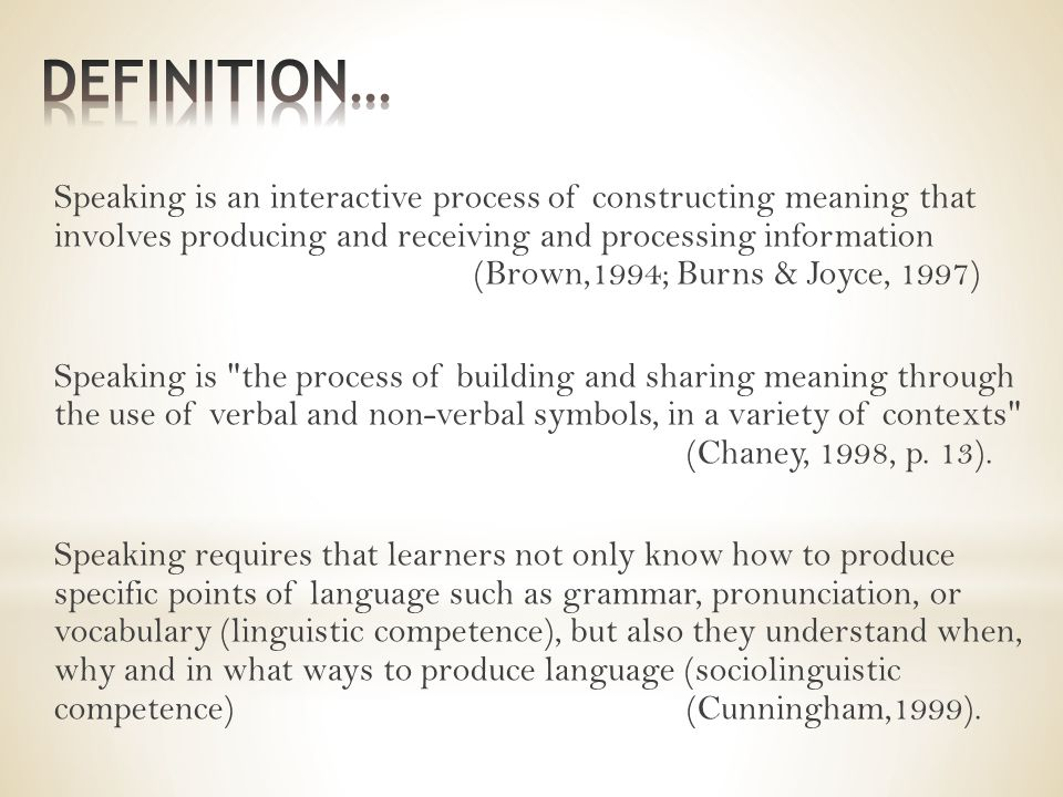 Speaking is an interactive process of constructing meaning that involves producing and receiving and processing information (Brown,1994; Burns & Joyce