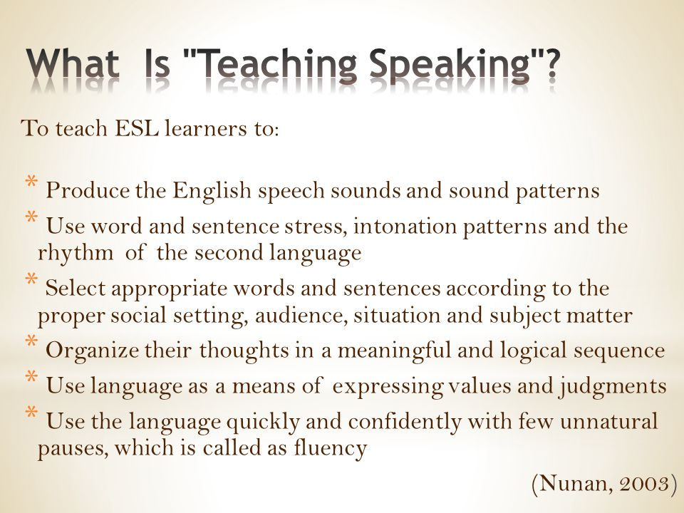 To teach ESL learners to: * Produce the English speech sounds and sound patterns * Use word and sentence stress, intonation patterns and the rhythm of