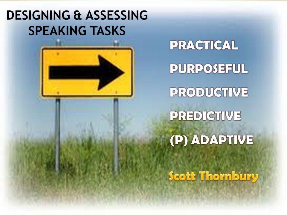 DESIGNING & ASSESSING SPEAKING TASKS
