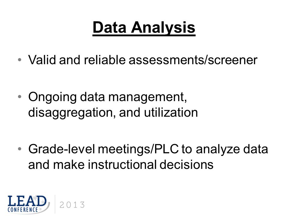 Data Analysis Valid and reliable assessments/screener Ongoing data management, disaggregation, and utilization Grade-level meetings/PLC to analyze dat