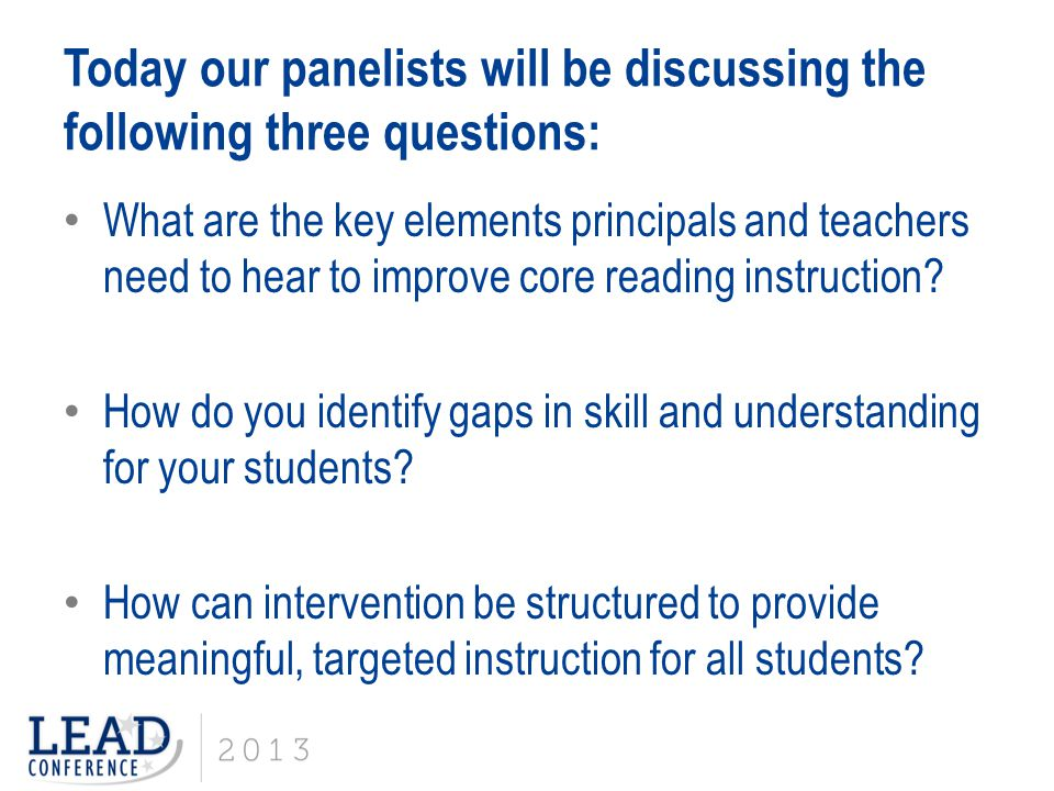 Today our panelists will be discussing the following three questions: What are the key elements principals and teachers need to hear to improve core r