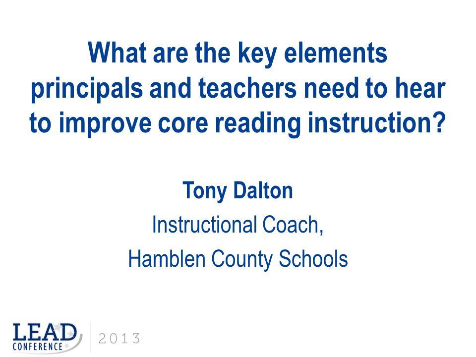 Improving Our School's Core Reading Instruction Tony Dalton PreK-1 st District Instructional Coach Hamblen County