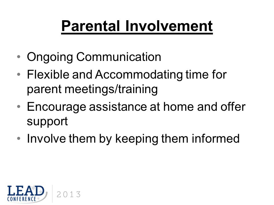 Parental Involvement Ongoing Communication Flexible and Accommodating time for parent meetings/training Encourage assistance at home and offer support