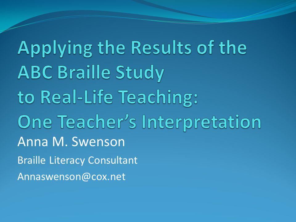 Anna M. Swenson Braille Literacy Consultant Annaswenson@cox.net