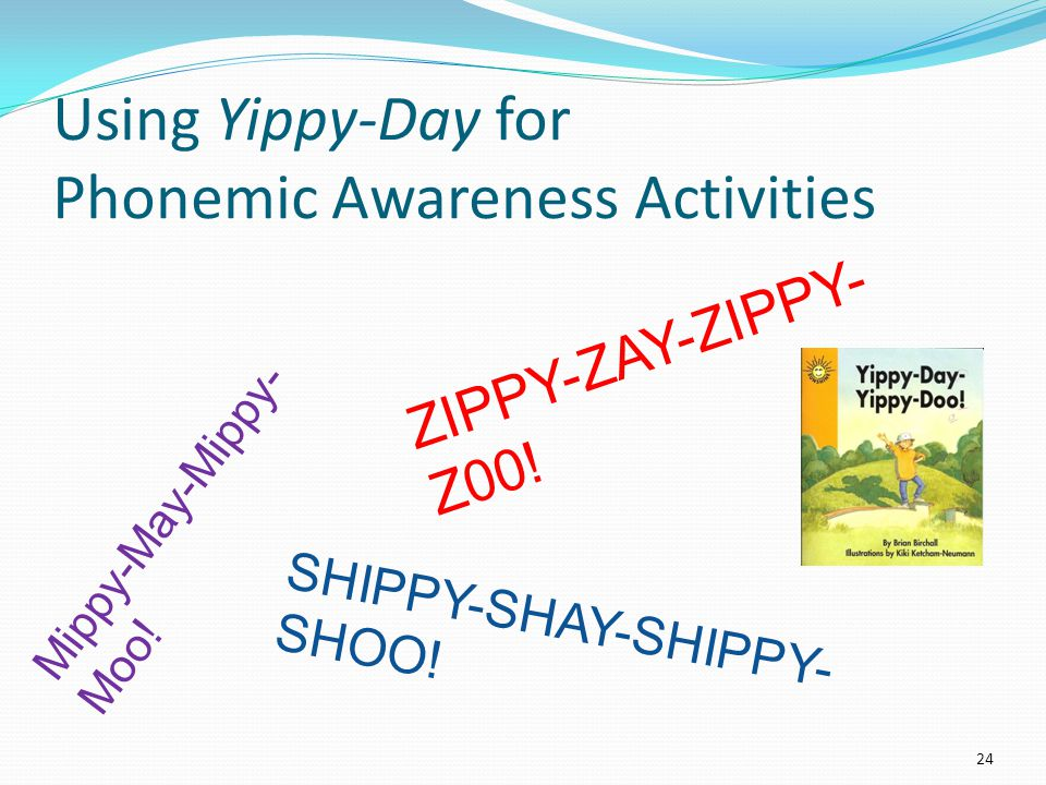 Using Yippy-Day for Phonemic Awareness Activities 24 Mippy-May-Mippy- Moo.