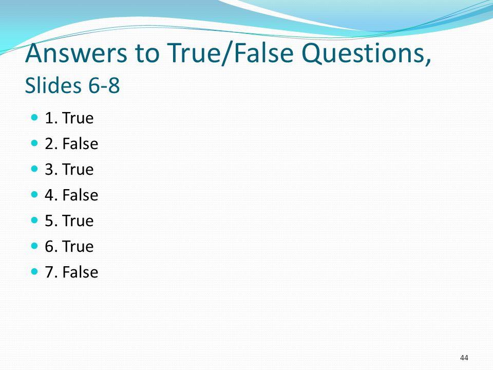 Answers to True/False Questions, Slides 6-8 1. True 2.