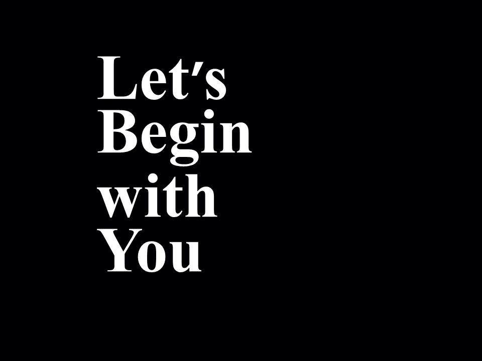 ! Let ' s Begin with You '