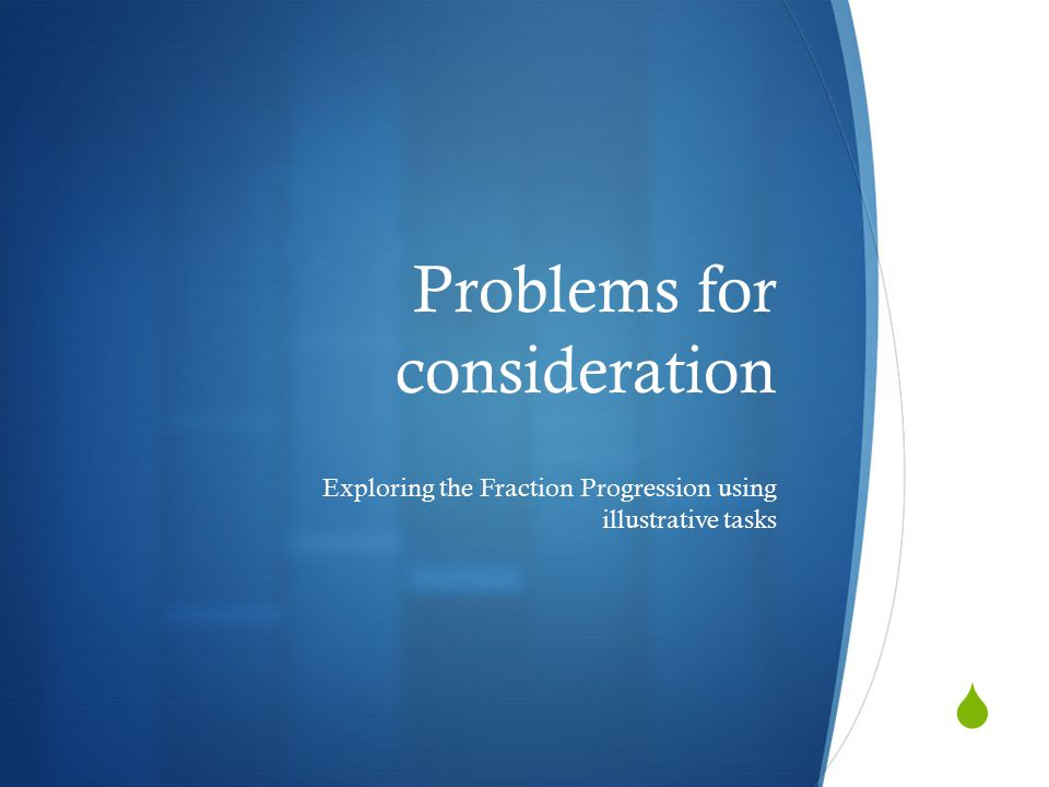  Problems for consideration Exploring the Fraction Progression using illustrative tasks